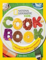 National Geographic Kids Cookbook : A Year-Round Fun Food Adventure - Barton Seaver