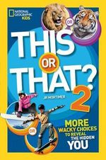 This or That? 2 : More Wacky Choices to Reveal the Hidden You : National Geographic Kids - National Geographic Kids