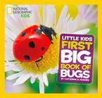 First Big Book of Bugs : National Geographic Little Kids   - Catherine D. Hughes