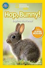 Hop, Bunny! : Explore the Forest - Susan B Neuman