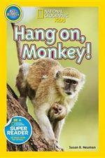 Hang On, Monkey! : National Geographic Kids: Pre-Reader - Susan B Neuman