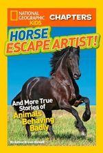 Horse Escape Artist : And More True Stories of Animals Behaving Badly - Ashlee Brown Blewett