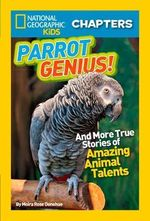 National Geographic Kids Chapters: Parrot Genius : And More True Stories of Amazing Animal Talents - National Geographic Kids
