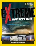 Extreme Weather : Surviving Tornadoes, Sandstorms, Hailstorms, Blizzards, Hurricanes, and More! - Thomas M Kostigen