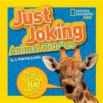 Just Joking Animal Riddles : Hilarious Riddles, Jokes, and More--All about Animals! - J Patrick Lewis