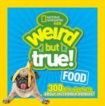 Weird but True! Food : 300 Outrageous Facts About Incredible Edibles! - National Geographic