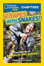 Scrapes with Snakes : True Stories of Adventures with Animals - Brady Barr