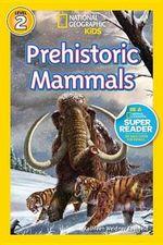 National Geographic Readers : Prehistoric Mammals - Kathleen Weidner Zoehfeld