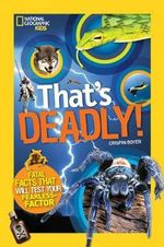 That's Deadly : Fatal Facts That Will Test Your Fearless Factor - Crispin Boyer