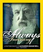 Always Inventing : A Photobiography of Alexander Graham Bell - Tom L Matthews