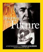 Inventing the Future : A Photobiography of Thomas Alva Edison - Marfe Ferguson Delano