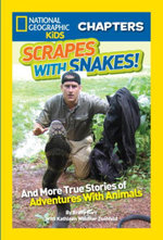 National Geographic Kids Chapters : Scrapes With Snakes: True Stories of Adventures With Animals - Brady Barr