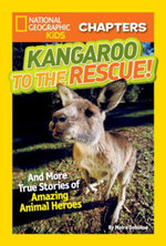 National Geographic Kids Chapters : Kangaroo to the Rescue!: And More True Stories of Amazing Animal Heroes - Moira Rose Donohue