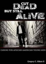 Cut Dead But Still Alive : Caring for African American Young Men