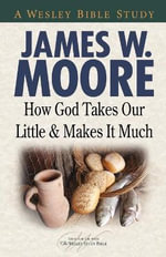 How God Takes Our Little and Makes It Much - Pastor James W Moore