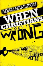 When Christians Get it Wrong - Adam Hamilton