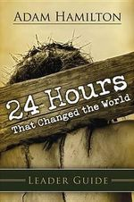 24 Hours That Changed the World Leader's Guide - Adam Hamilton