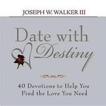 Date with Destiny Devotional Book : 40 Devotions to Help You Find the Love You Need - Joseph Walker