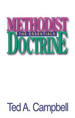Methodist Doctrine : The Essentials - Ted A. Campbell