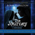 The Journey Reflections for the Season : Walking the Road to Bethlehem - Adam Hamilton