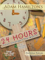 Adam Hamilton's 24 Hours That Changed the World for Children Aged 4-8 : Jesus' Last Week on Earth - Adam Hamilton