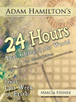 Adam Hamilton's 24 Hours That Changed the World for Children Aged 9-12 : Jesus' Last Week on Earth - Adam Hamilton