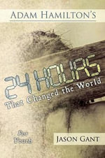 Adam Hamilton's 24 Hours That Changed the World for Children for Youth : Jesus' Last Week on Earth - Adam Hamilton