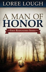 A Man of Honor : First Responders Book #3 - Loree Lough