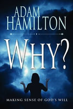 Why? : Making Sense of God's Will - Adam Hamilton