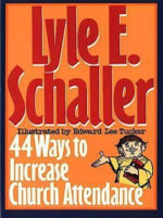 44 Ways to Increase Church Attendance - Lyle E Schaller