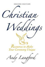 Christian Weddings, Second Edition : Resources to Make Your Ceremony Unique - Andy Langford