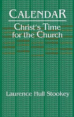 Calendar : Christ's Time for the Church - Laurence Hull Stookey