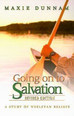 Going on to Salvation, Revised Edition : A Study of Wesleyan Beliefs - Maxie D. Dunnam