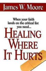 Healing Where It Hurts - James W. Moore