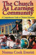 The Church As Learning Community : A Comprehensive Guide to Christian Education - Norma Cook Everist