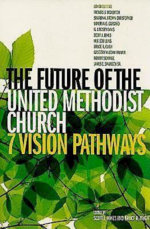 The Future of the United Methodist Church : 7 Vision Pathways - Scott J. Jones