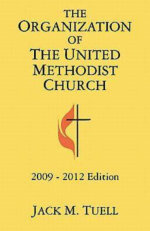 The Organization of the United Methodist Church : 2009-2012 Edition - Jack M. Tuell