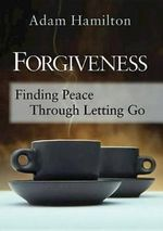 Forgiveness : Finding Peace Through Letting Go - Adam Hamilton