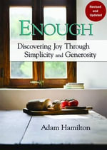 Enough : Discovering Joy Through Simplicity and Generosity - Adam Hamilton