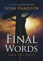 Final Words : From the Cross - Adam Hamilton