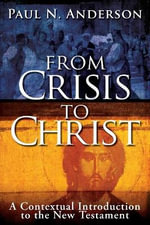 From Crisis to Christ : A Contextual Introduction to the New Testament - Paul N Anderson