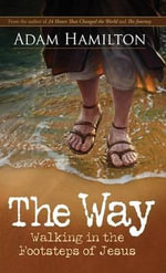 The Way : Walking in the Footsteps of Jesus - Adam Hamilton