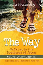 The Way: Youth Study Edition : Walking in the Footsteps of Jesus - Adam Hamilton