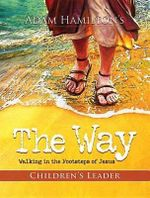 The Way Children's Leader Guide : Walking in the Footsteps of Jesus - Adam Hamilton