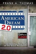 American Dream 2.0 : A Christian Way Out of the Great Recession - Frank A Thomas