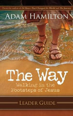 The Way Leaders Guide : Walking in the Footsteps of Jesus - Adam Hamilton