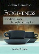 Forgiveness - Leader Guide - Adam Hamilton