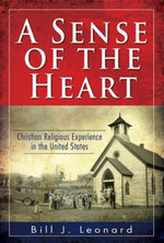 A Sense of the Heart : Christian Religious Experience in the United States - Bill J. Leonard
