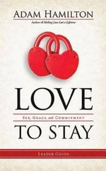 Love to Stay : Sex, Grace, and Commitment - Adam Hamilton