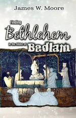 Finding Bethlehem in the Midst of Bedlam : An Advent Study for Adults - Pastor James W Moore